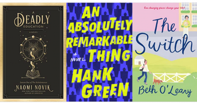 Cover images of A Deadly Education by  Naomi  Novik, An Absolutely Remarkable Thing by Hank Green, The Switch by Beth O'Leary